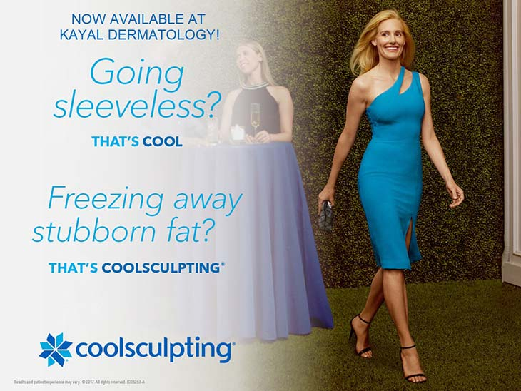 Coolsculpting. Now available at Kayal Dermatology! Going sleeveless? That's cool. Freezing away stubborn fat? That's coolsculpting.