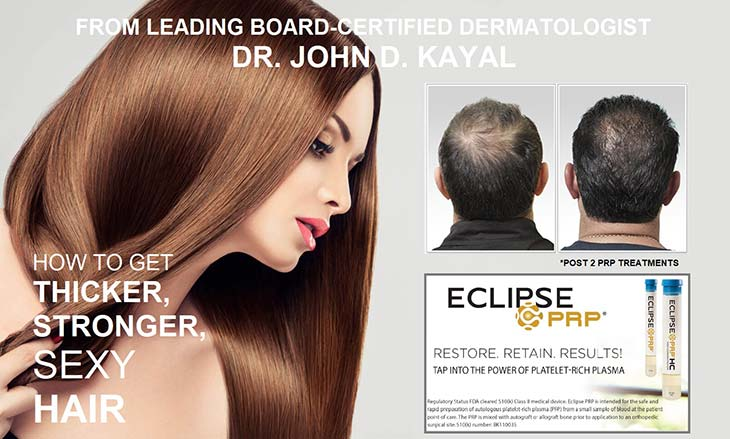 From leading Board-Certified dermatologist Dr. John D. Kayal. How to get thicker, stronger, sexy hair. Eclipse PRP.